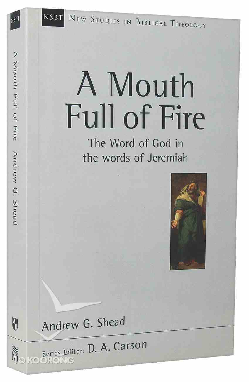 Mouth Full of Fire, A: The Word of God in the Words of Jeremiah (New Studies In Biblical Theology Series) Paperback