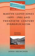 Seht: Martyn Lloyd-jones (1899-1981) And Twentieth-century Evangelicalism