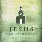 Jesus Firm Foundation: Hymns Of Worship image