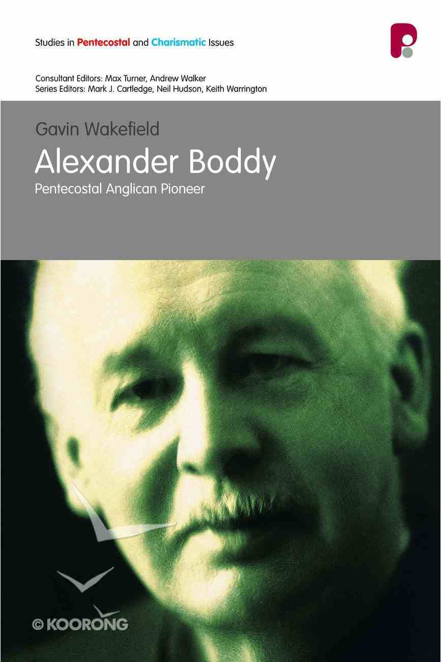 Alexander Boddy: Pentecostal Anglican Pioneer (Studies In Pentecostal And Charismatic Issues Series) Paperback