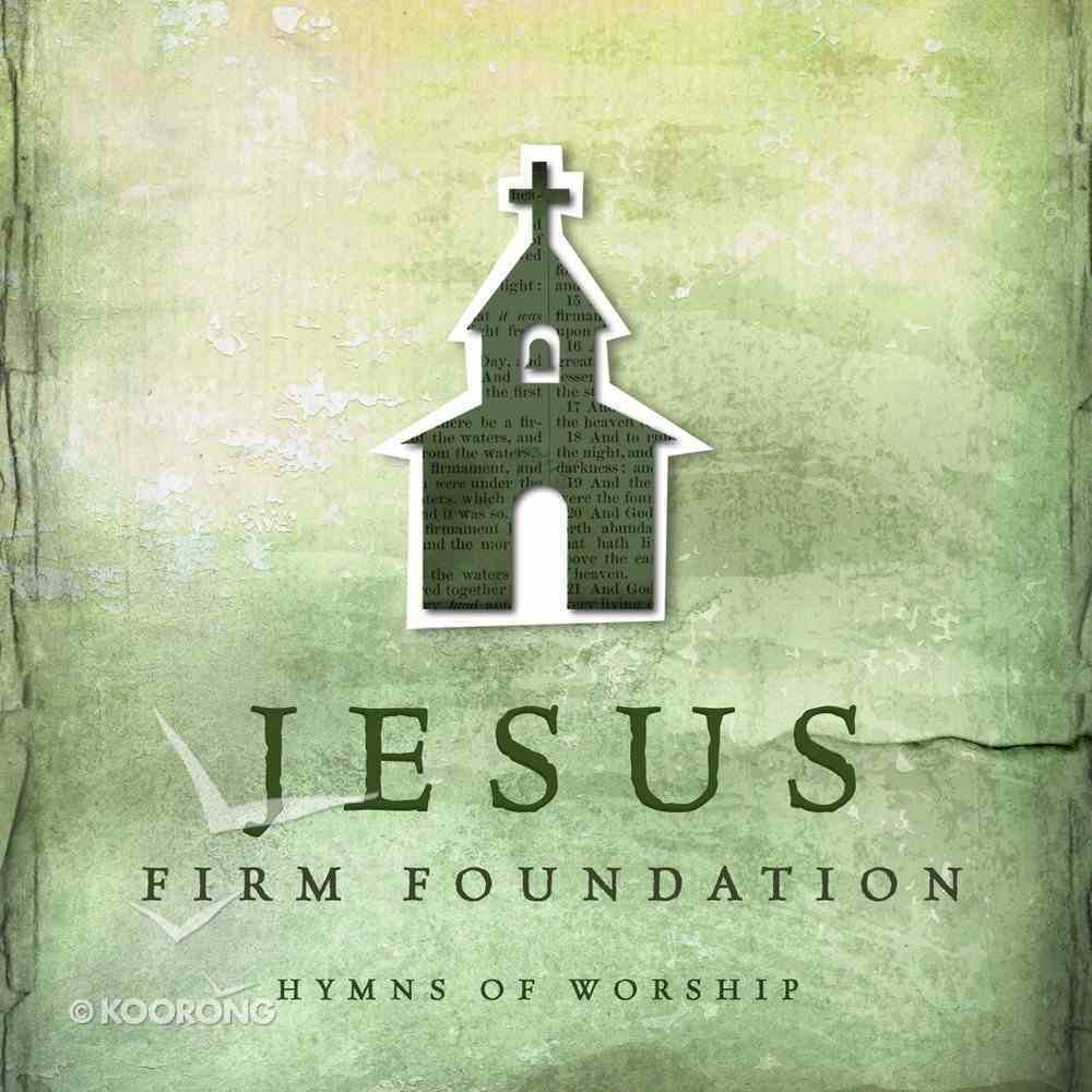 Jesus Firm Foundation: Hymns of Worship CD