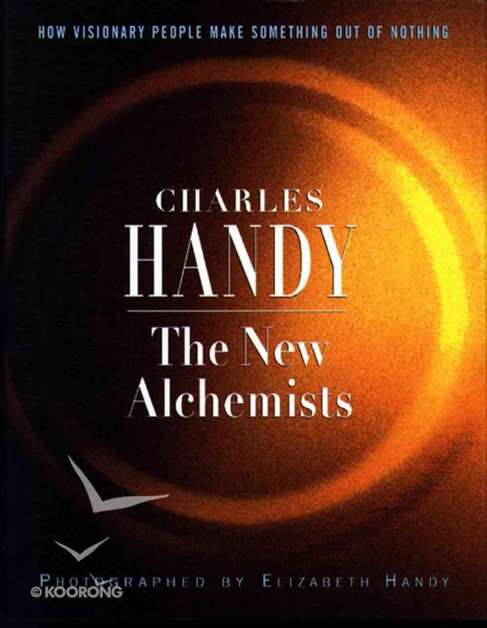 New Alchemists: How Visonary People Make Something Out of Nothing Hardback