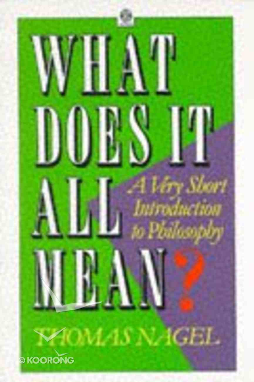 What Does It All Mean?: Very Short Intro to Philosophy Paperback