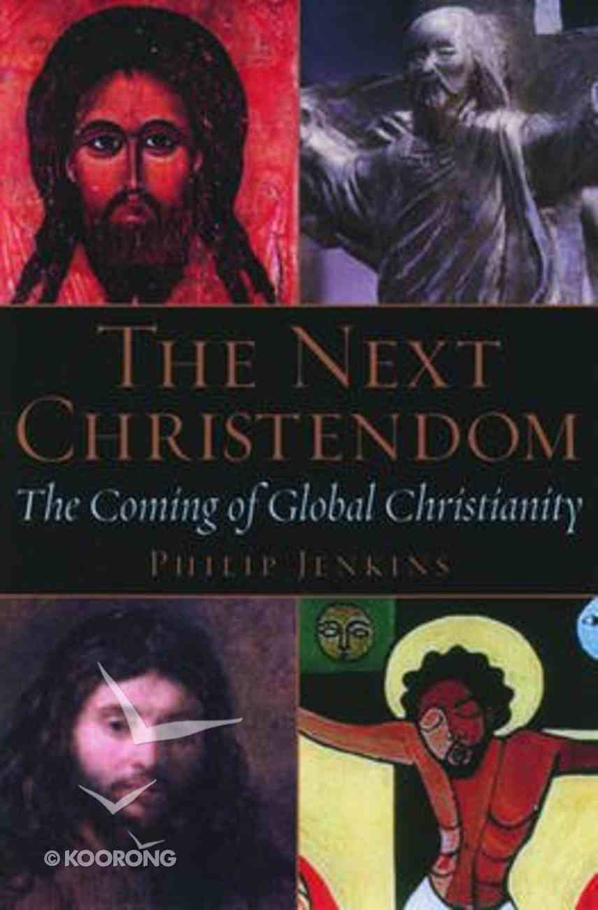 The Next Christendom: The Coming of Global Christianity Hardback
