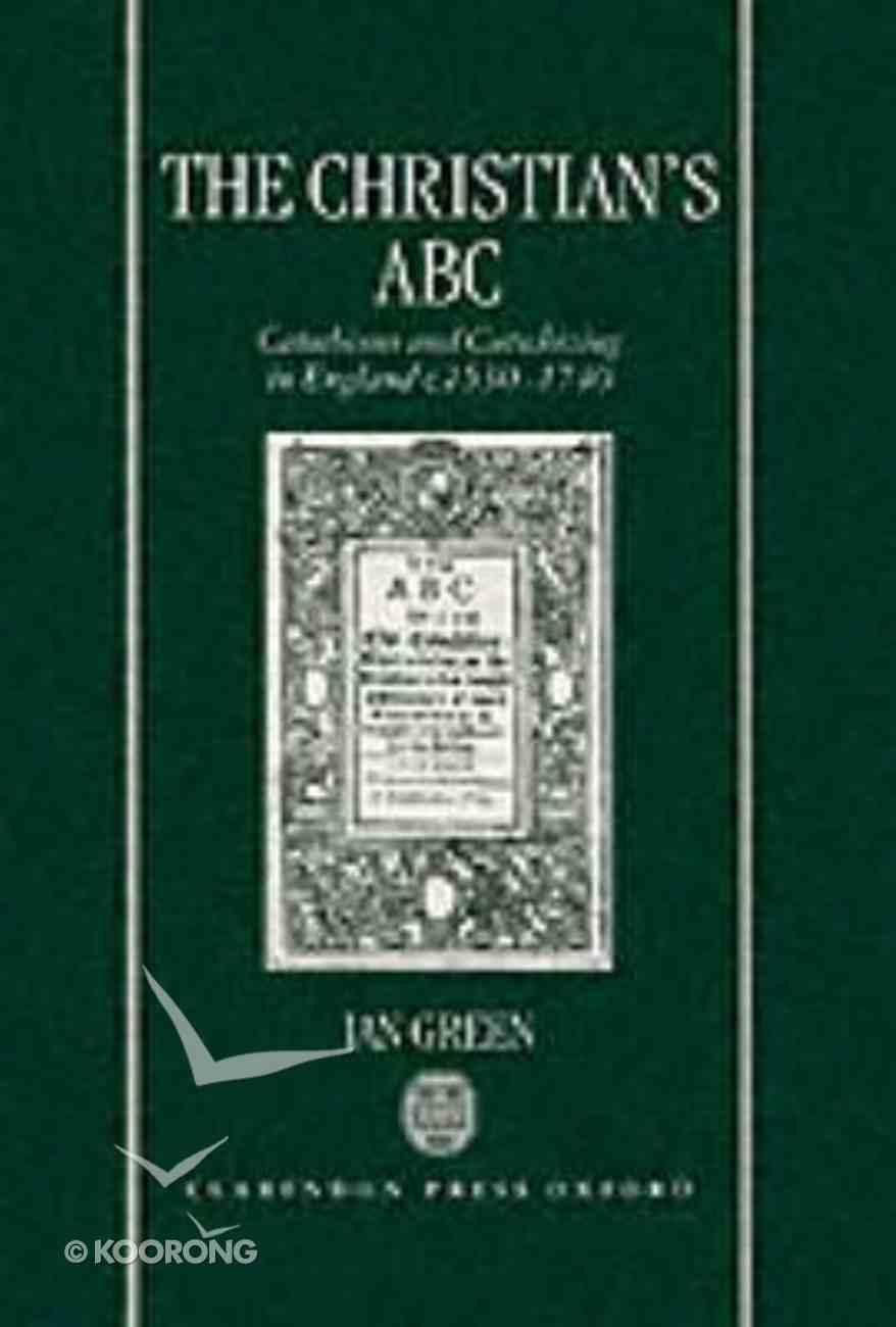 Christian's ABC: Cathechisms and Cathechizing in England C.1530-1740 Hardback