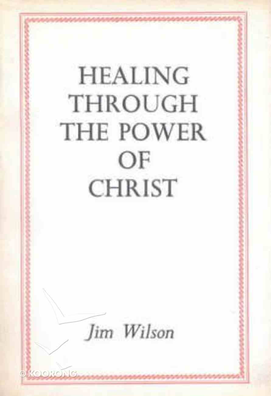 Healing Through the Power of Christ Paperback
