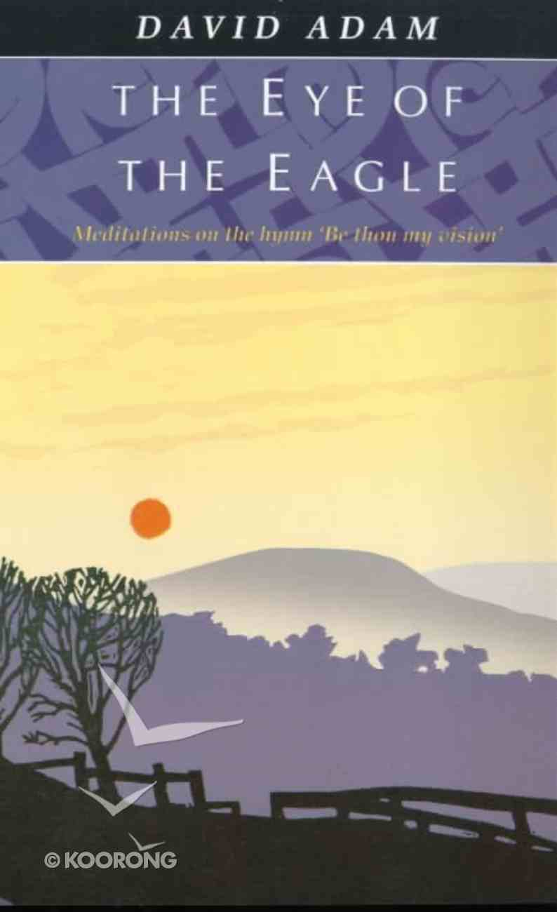 Eye of the Eagle: Meditations on the Hymn Be Thou My Vision Paperback