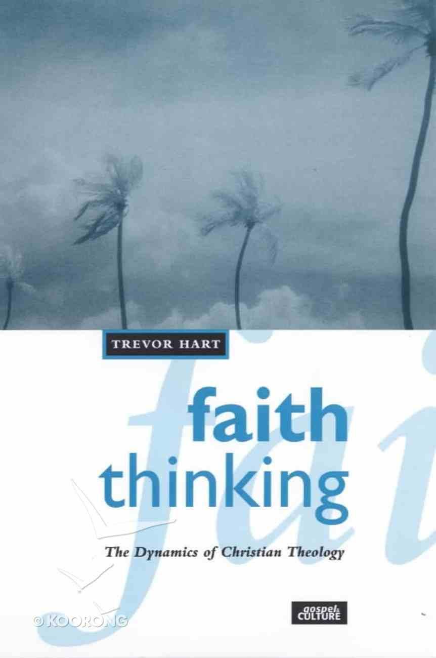 Faith Thinking: Dynamics of Christian Theology Paperback