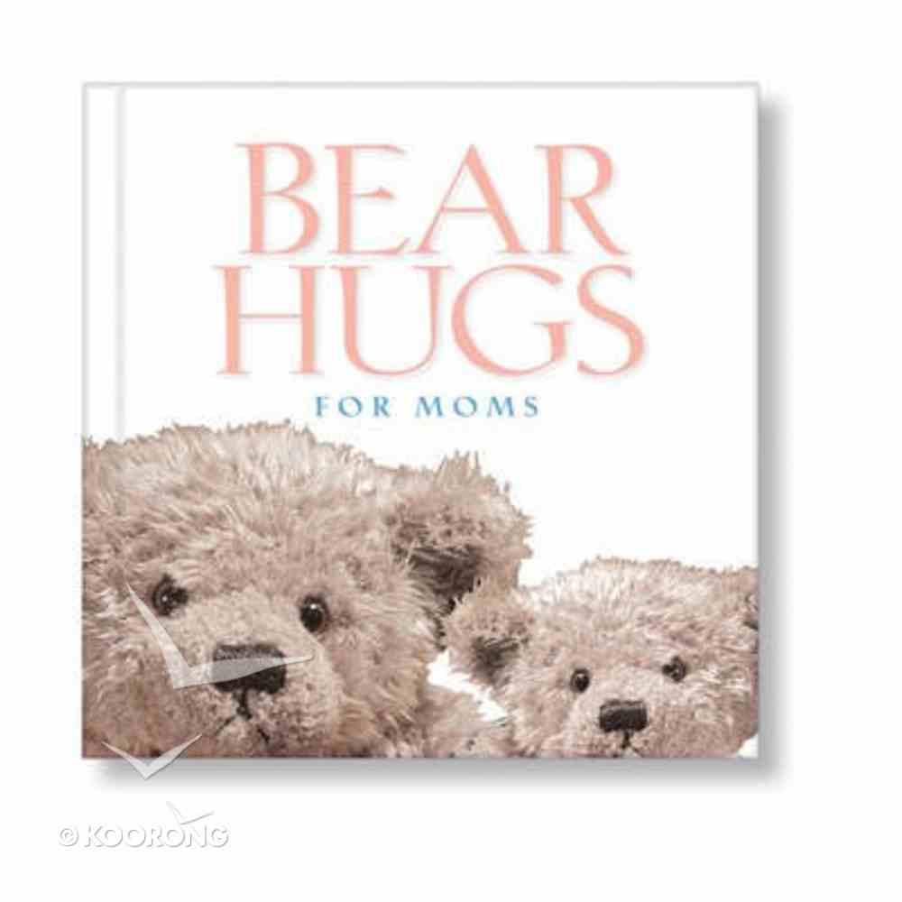 Bear Hugs For Moms Hardback
