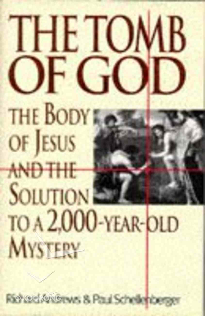 The Tomb of God: The Body of Jesus and the Solution to a 2,000-Year-Old Mystery Hardback