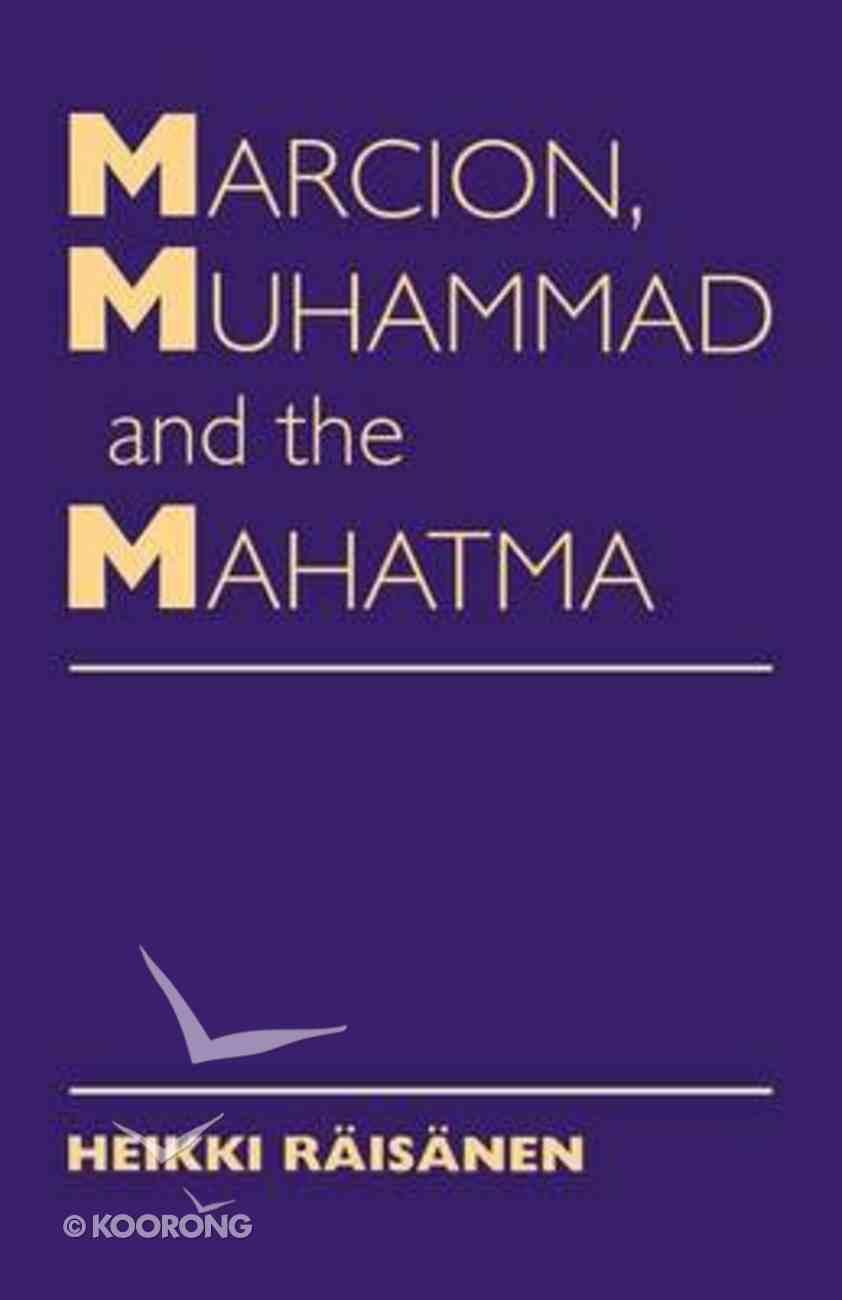 Marcion, Muhammad, and the Mahatma Paperback