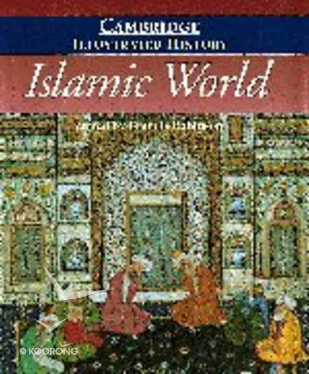 Cambridge Illustrated History of the Islamic World Hardback