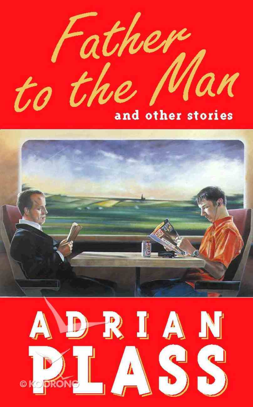 Father to the Man and Other Stories Hardback