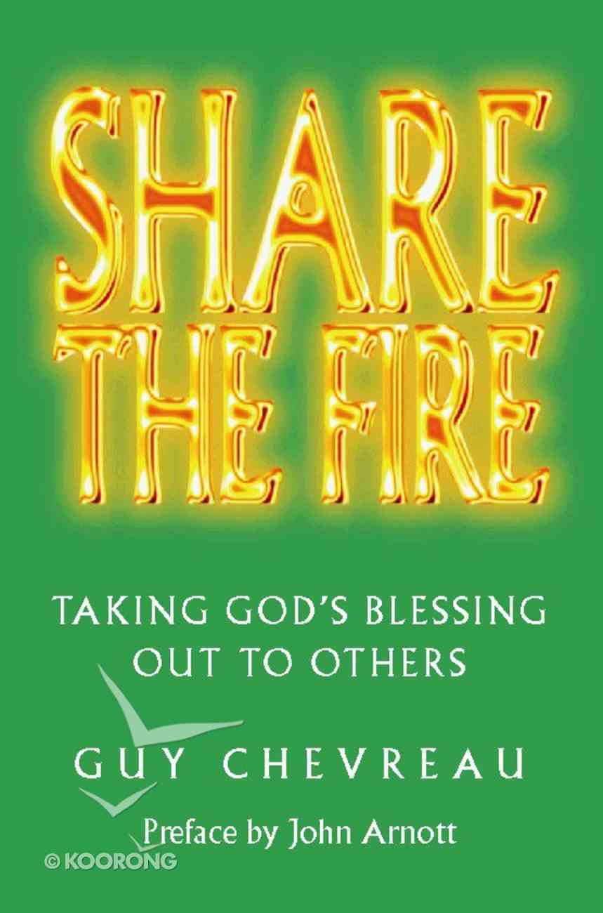 Share the Fire: Taking God's Blessing Out to Others Paperback