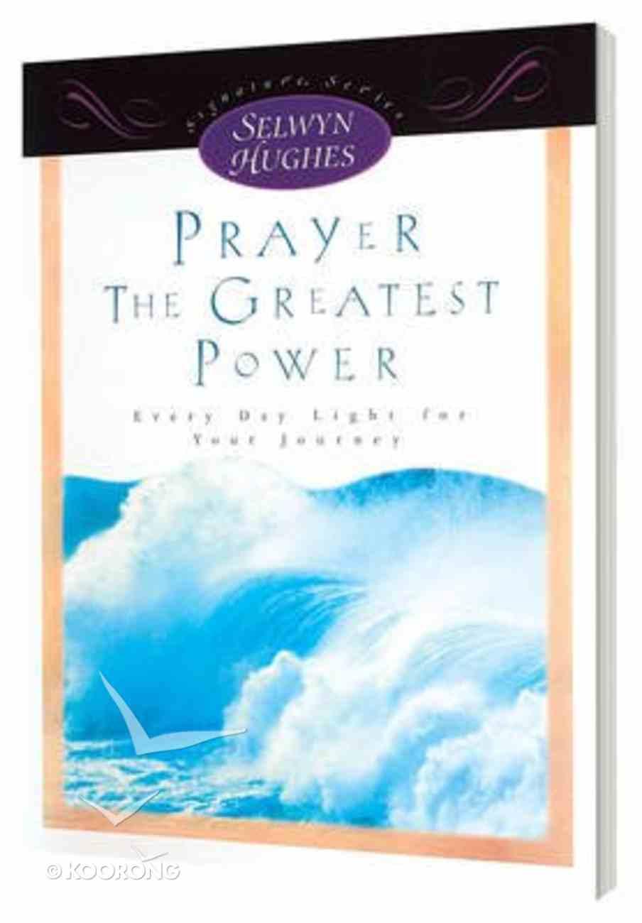 Prayer, the Greatest Power (Selwyn Hughes Signature Series) Hardback