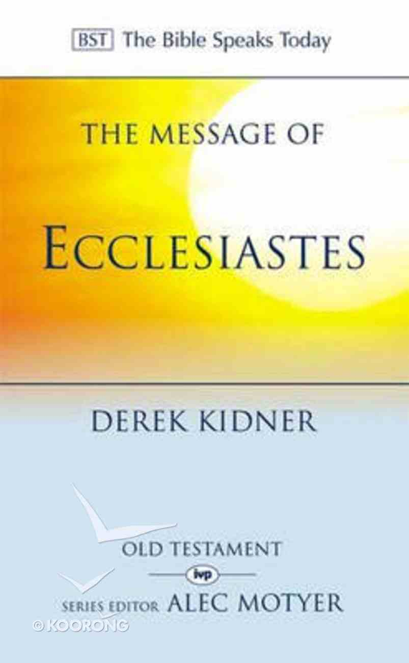 Message of Ecclesiastes, The: A Time to Mourn and a Time to Dance (Bible Speaks Today Series) Paperback