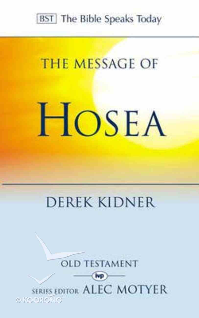 Message of Hosea, The: Love to the Loveless (Bible Speaks Today Series) Paperback