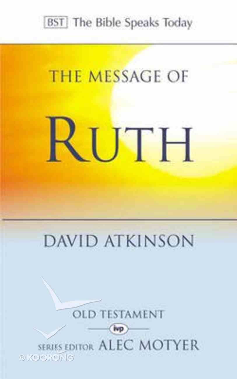 Message of Ruth, The: Wings of Refuge (Bible Speaks Today Series) Paperback