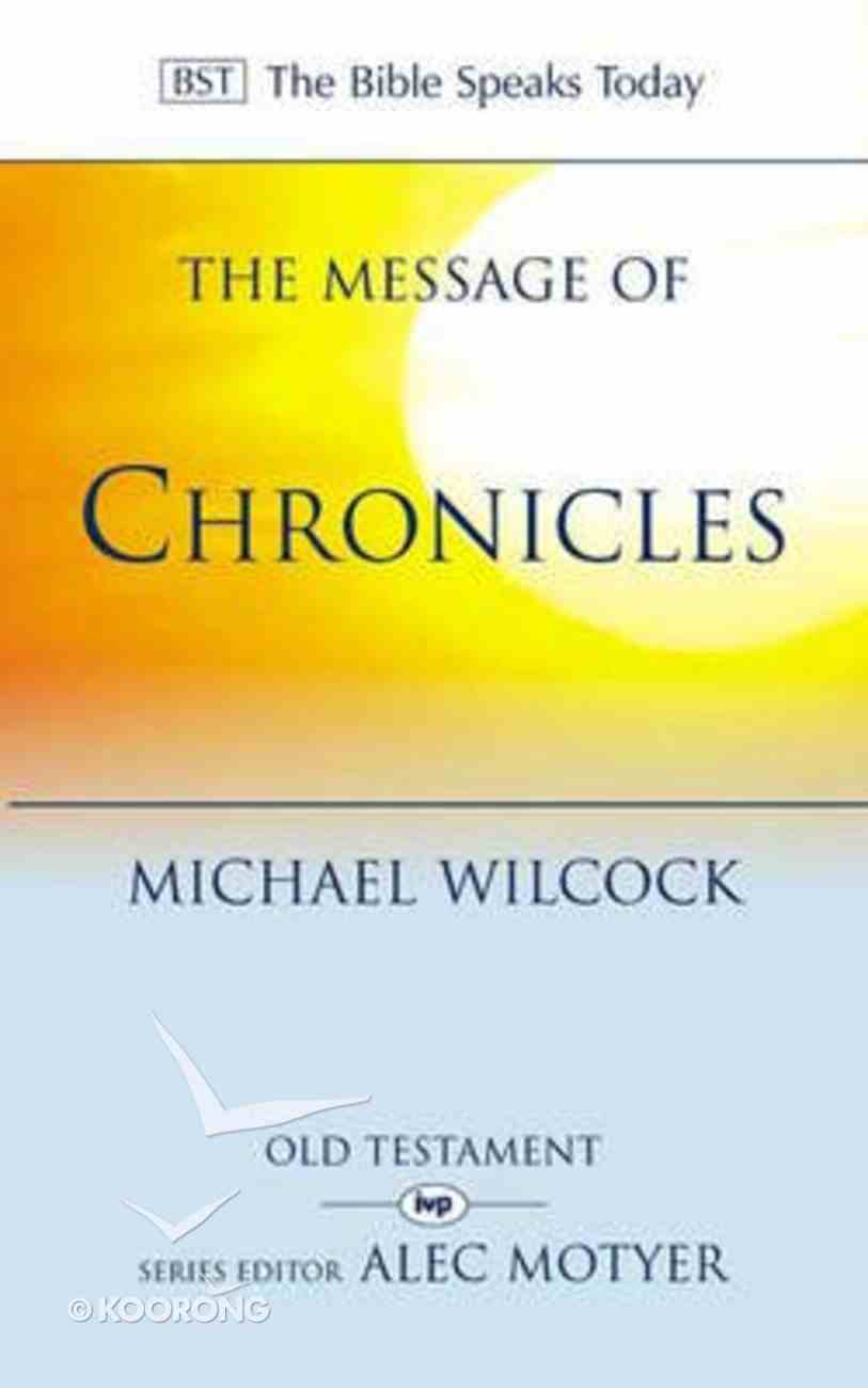 Message of 1 & 2 Chronicles, The: One Church, One Faith, One Lord (Bible Speaks Today Series) Paperback