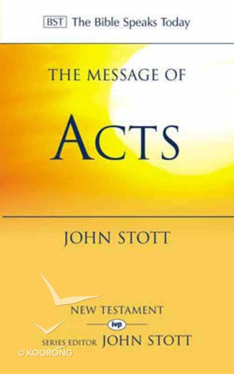 Message of Acts, The: To the Ends of the Earth (Bible Speaks Today Series) Paperback