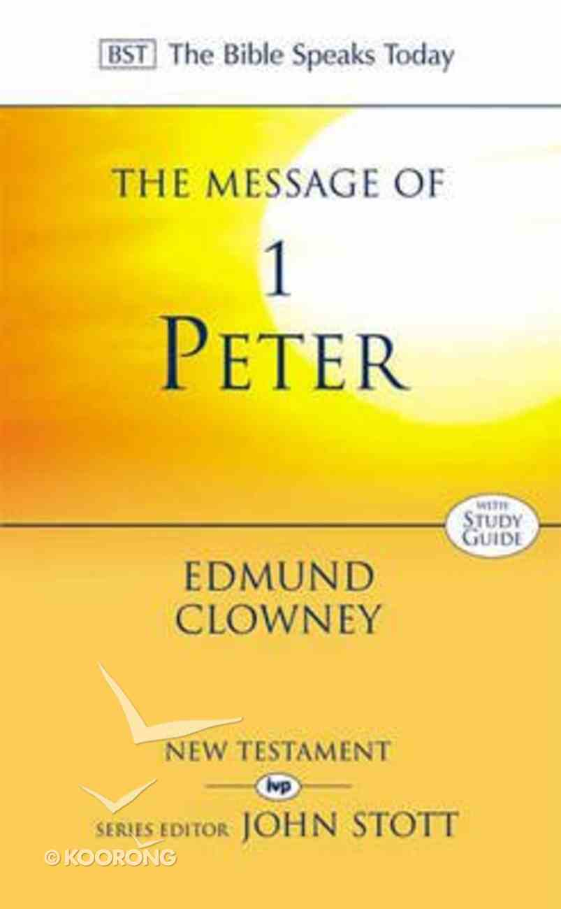 Message of 1 Peter, The: The Way of the Cross (With Study Guide) (Bible Speaks Today Series) Paperback