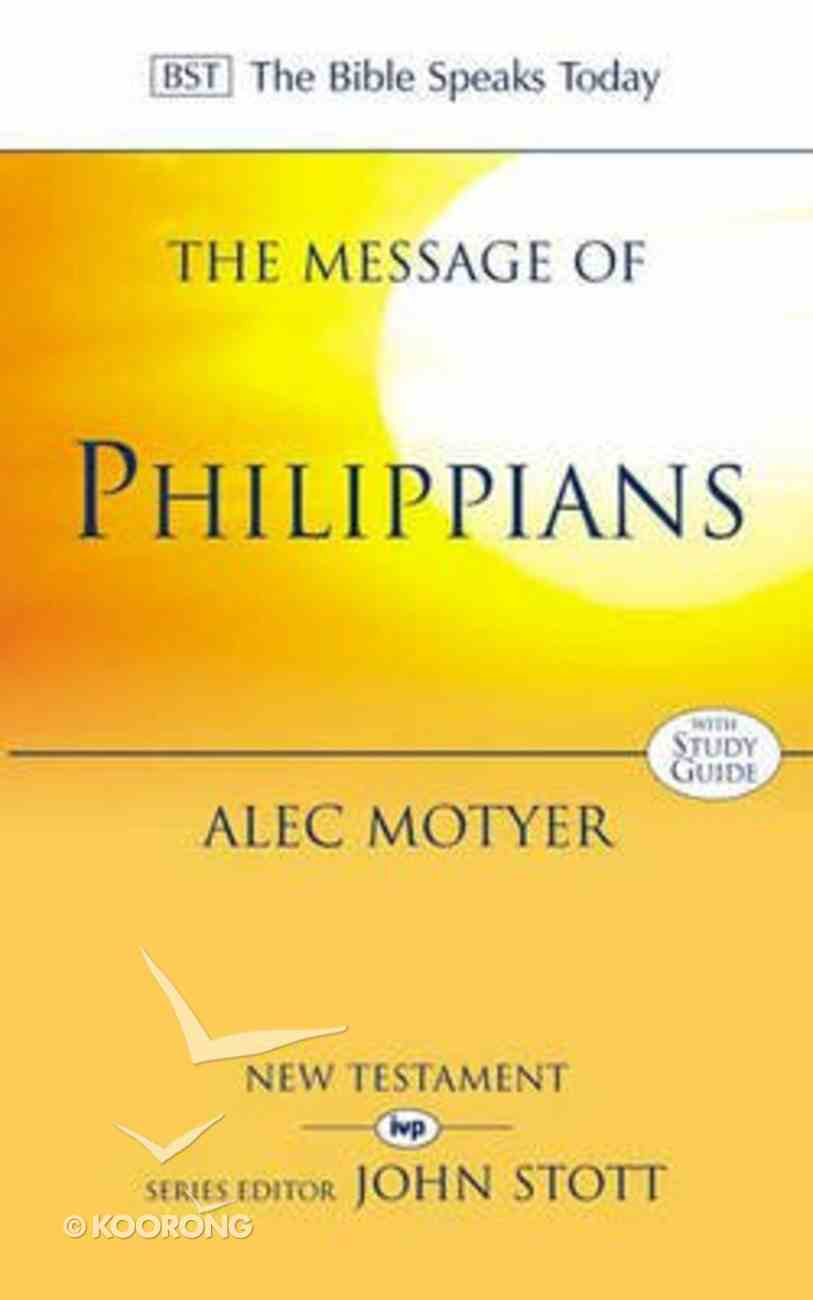 The Message of Philippians (Incl Study Guide) (Bible Speaks Today Series) Paperback