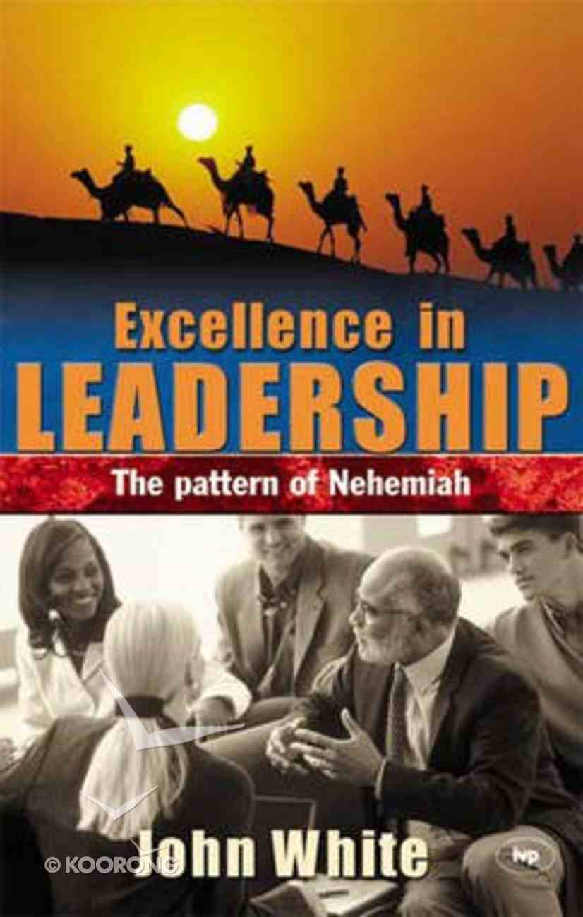 Excellence in Leadership: The Pattern of Nehemiah Paperback