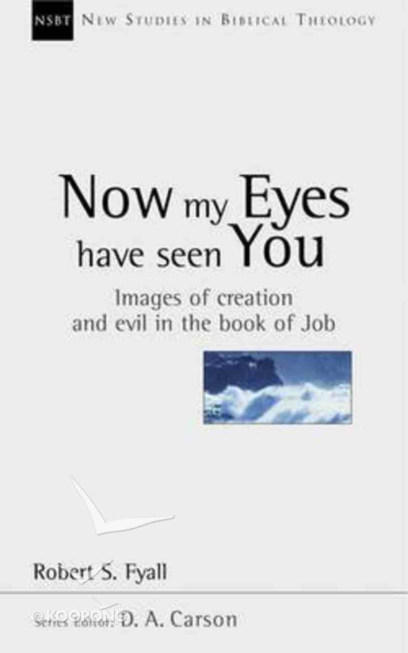 Now My Eyes Have Seen You: Images of Creation & Evil in Job (New Studies In Biblical Theology Series) Paperback