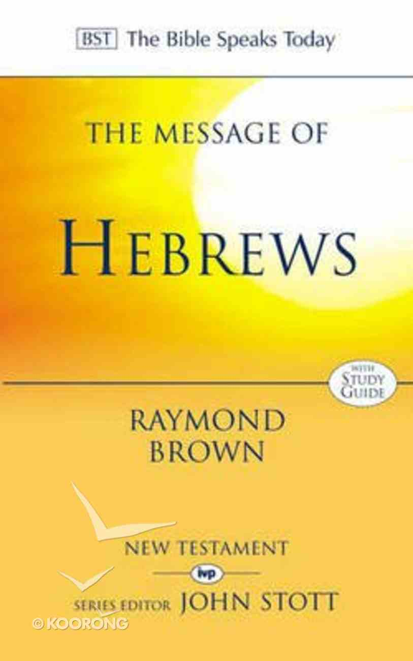 The Message of Hebrews (Incl Study Guide) (Bible Speaks Today Series) Paperback