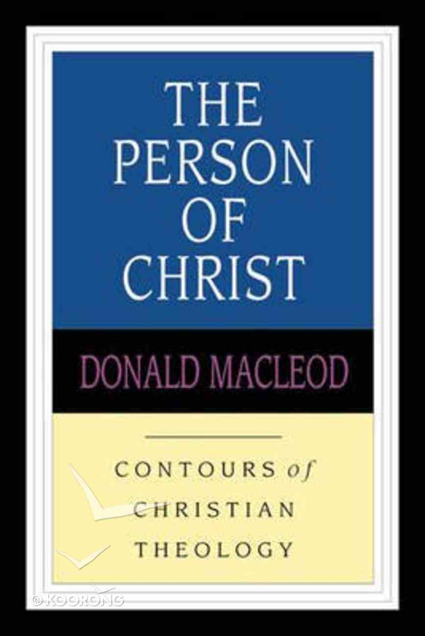 The Person of Christ (Contours Of Christian Theology Series) Paperback