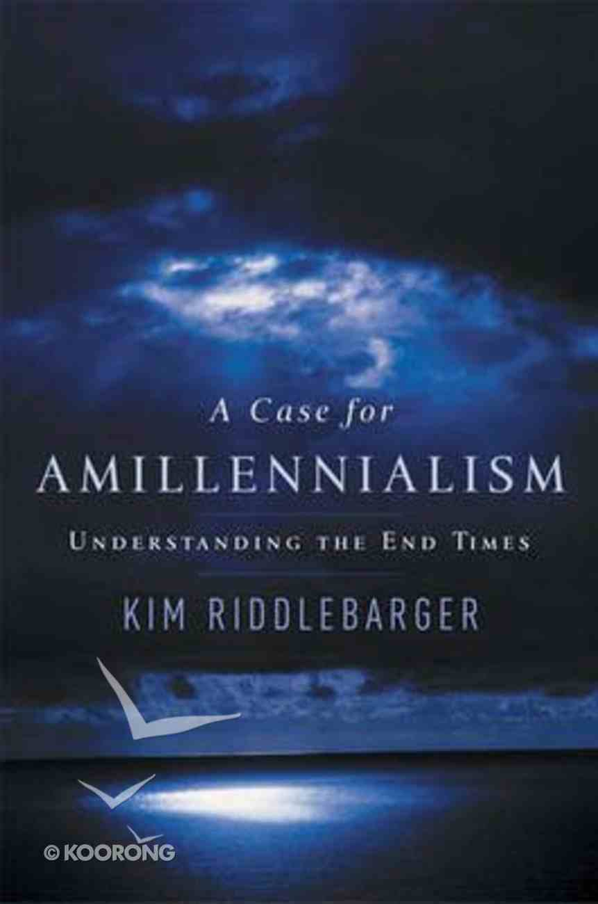 A Case For Amillennialism Paperback