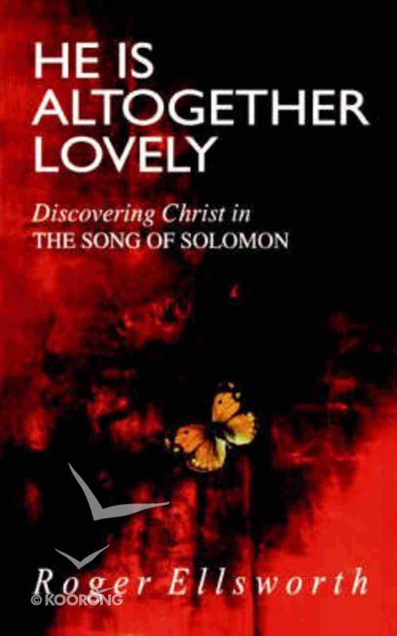 He is Altogether Lovely (Song Of Solomon) Paperback