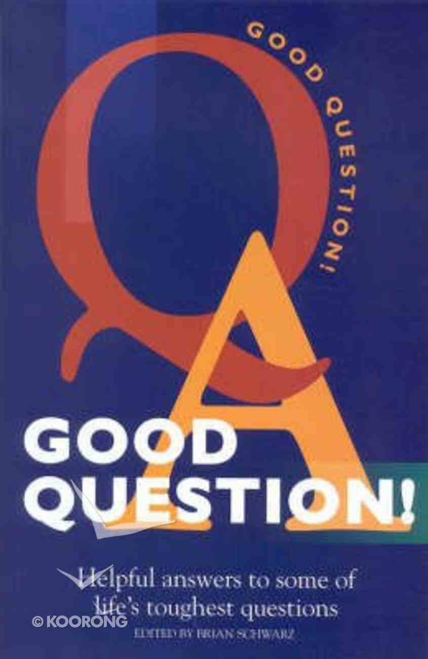 Good Question: Helpful Answers to Some of Life's Toughest Questions Paperback