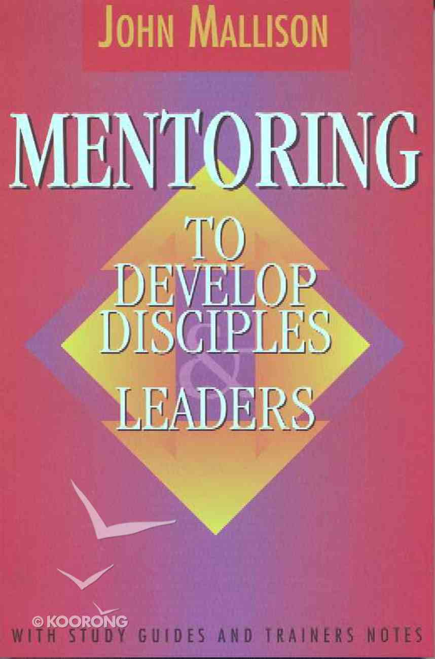 Mentoring to Develop Disciples & Leaders Paperback