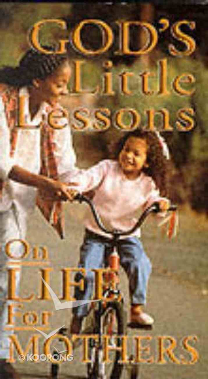 God's Little Lessons on Life For Mothers Paperback