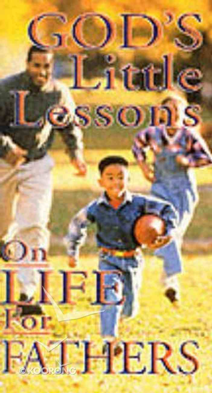 God's Little Lessons on Life For Fathers Paperback