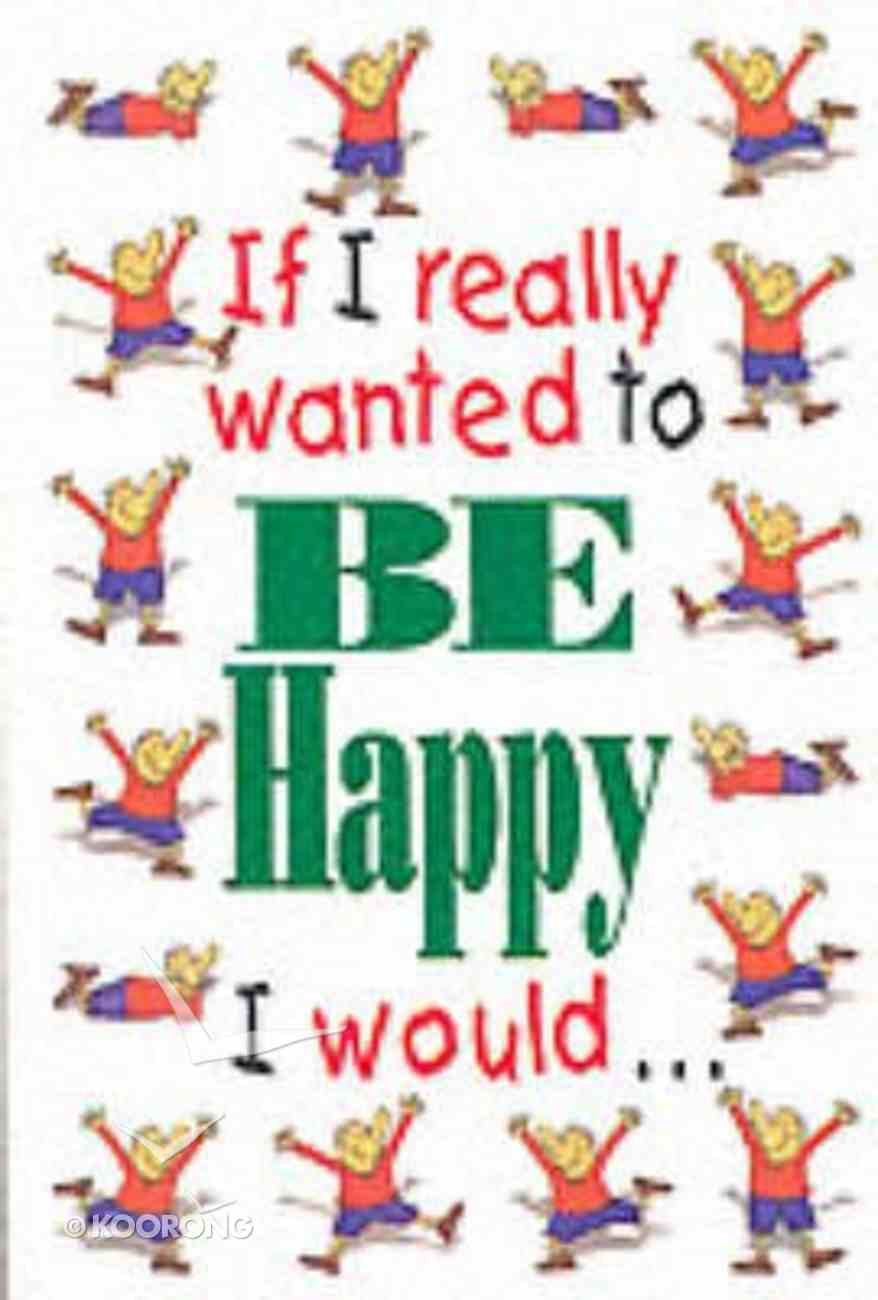 If I Really Wanted to Be Happy I Would... Paperback