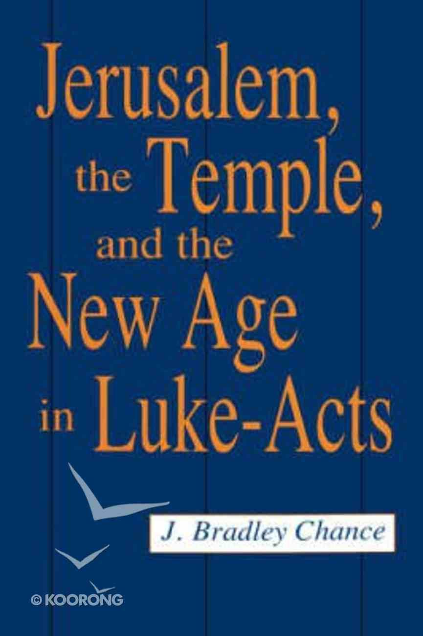 Jerusalem, Temple & the New Age in Luke-Acts Hardback