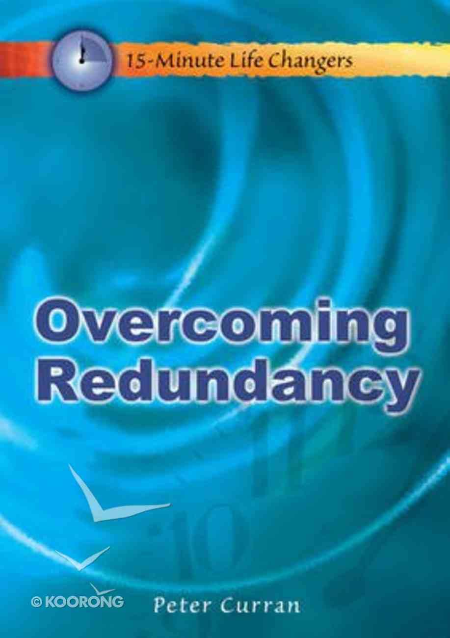 Overcoming Redundancy (15 Minute Life Changers Series) Paperback