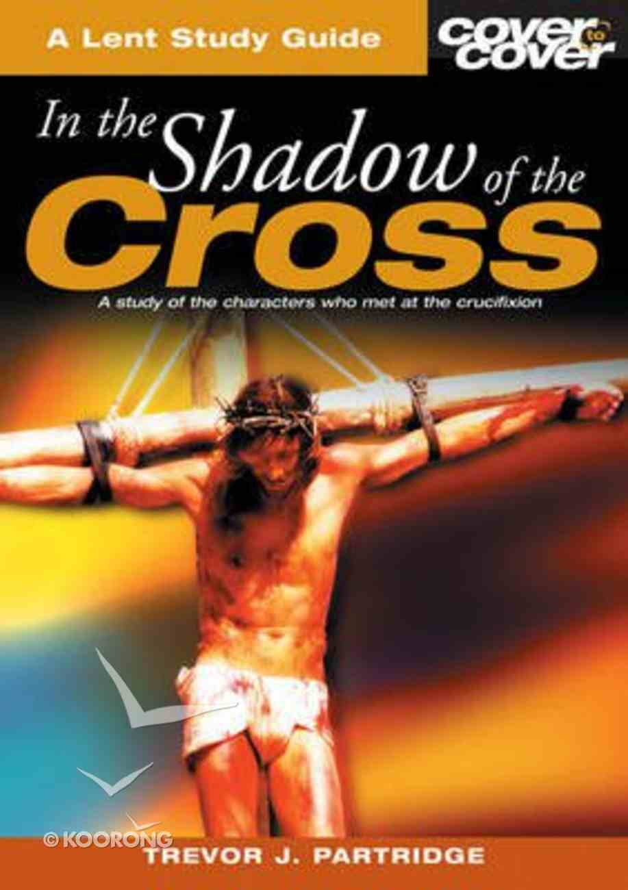 In the Shadow of the Cross (Cover To Cover Advent Study Guide Series) Paperback