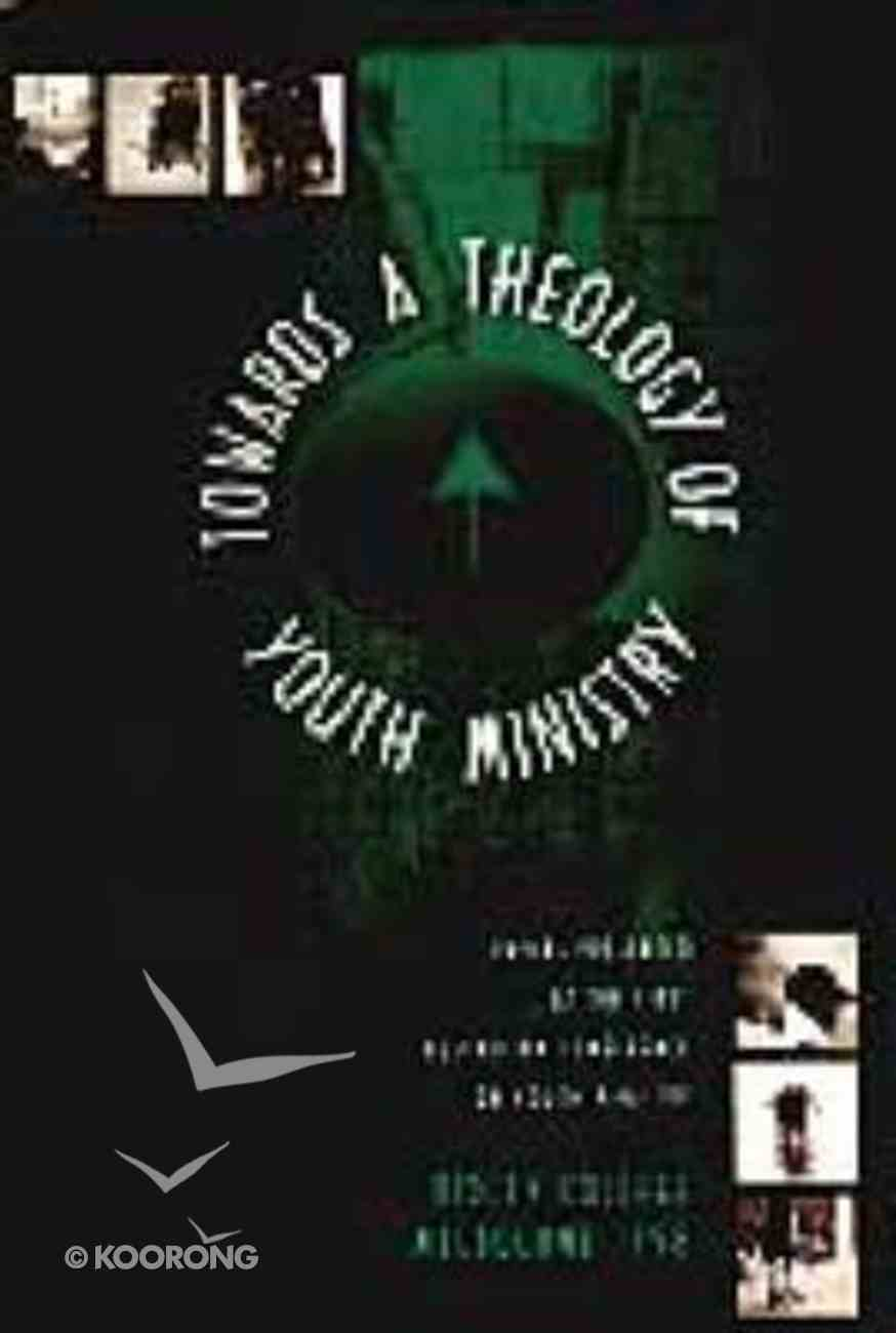 Towards a Theology of Youth Ministry Paperback