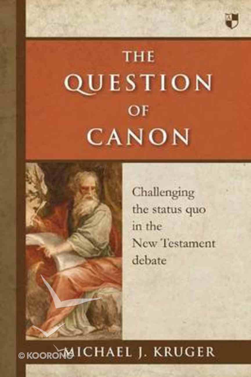 The Question of Canon: Challenging the Status Quo in the New Testament Debate Paperback