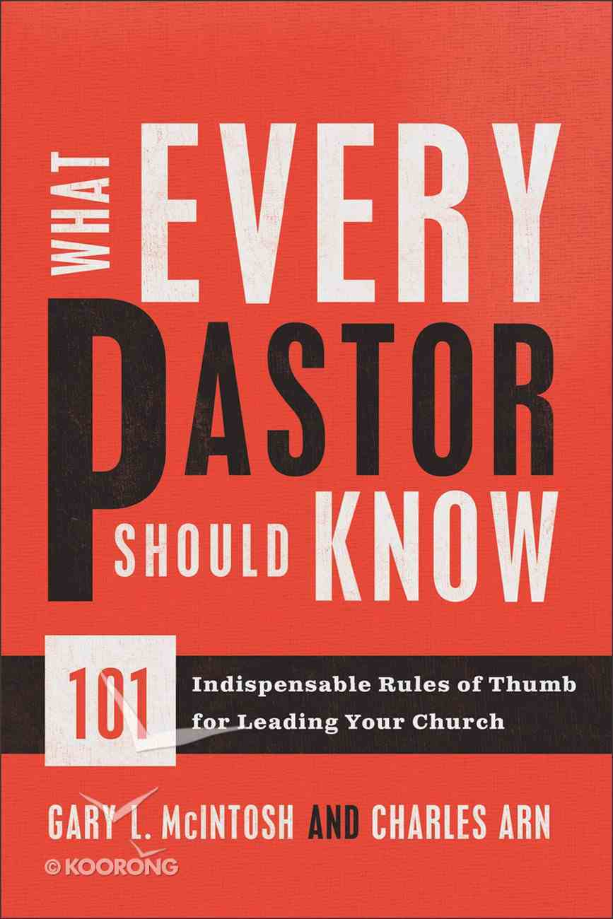 What Every Pastor Should Know: 101 Indispensable Rules of Thumb For Leading Your Church Paperback