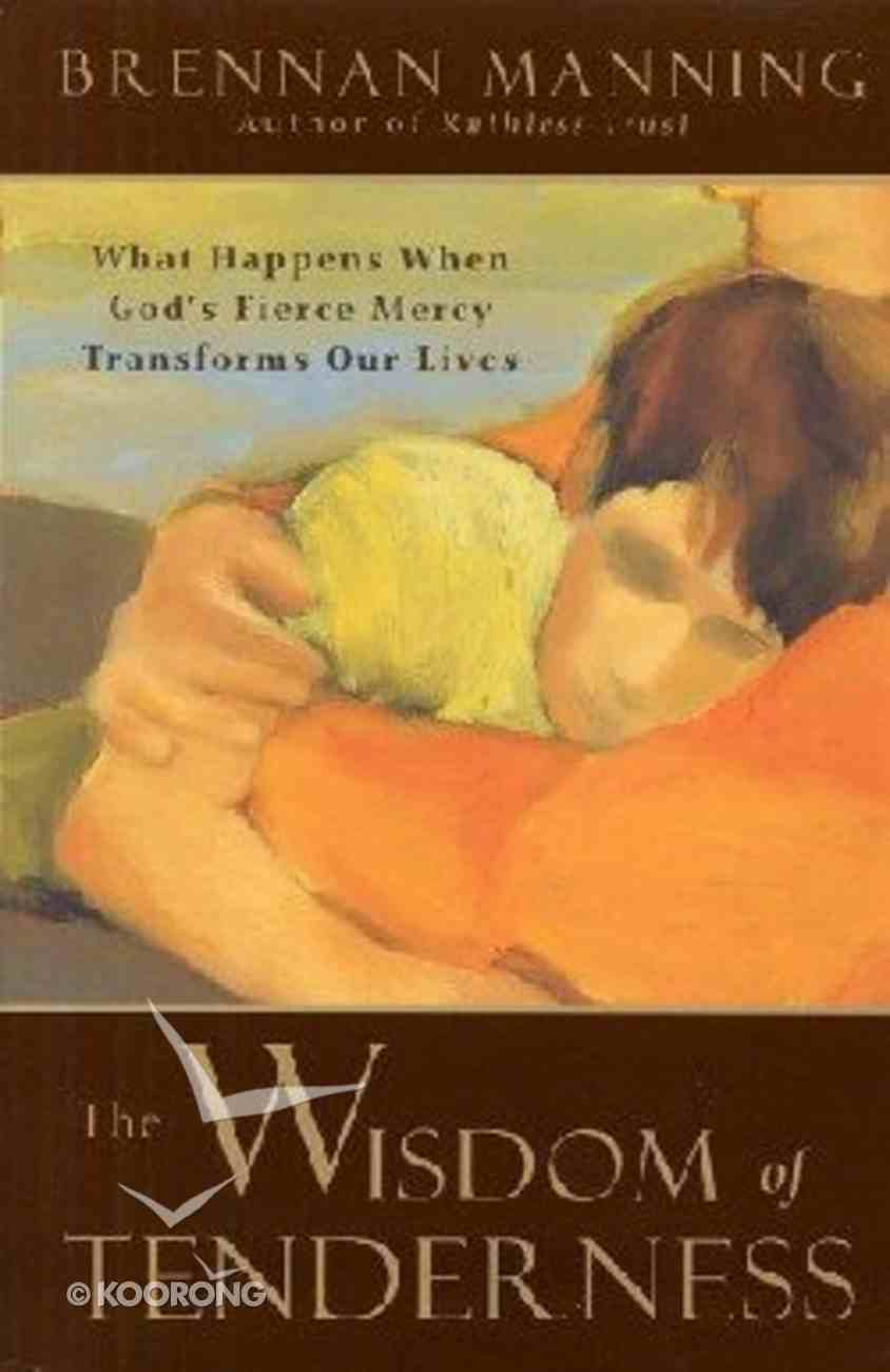 The Wisdom of Tenderness Hardback
