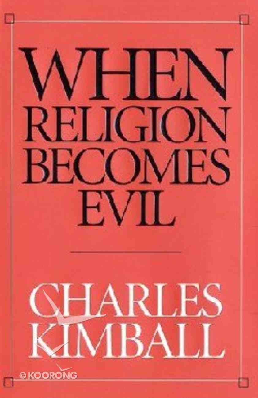 When Religion Becomes Evil Hardback