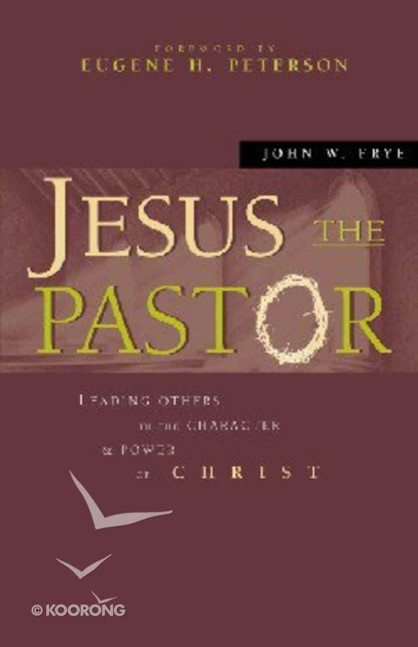 Jesus the Pastor: Leading Others in the Character & Power of Christ Hardback