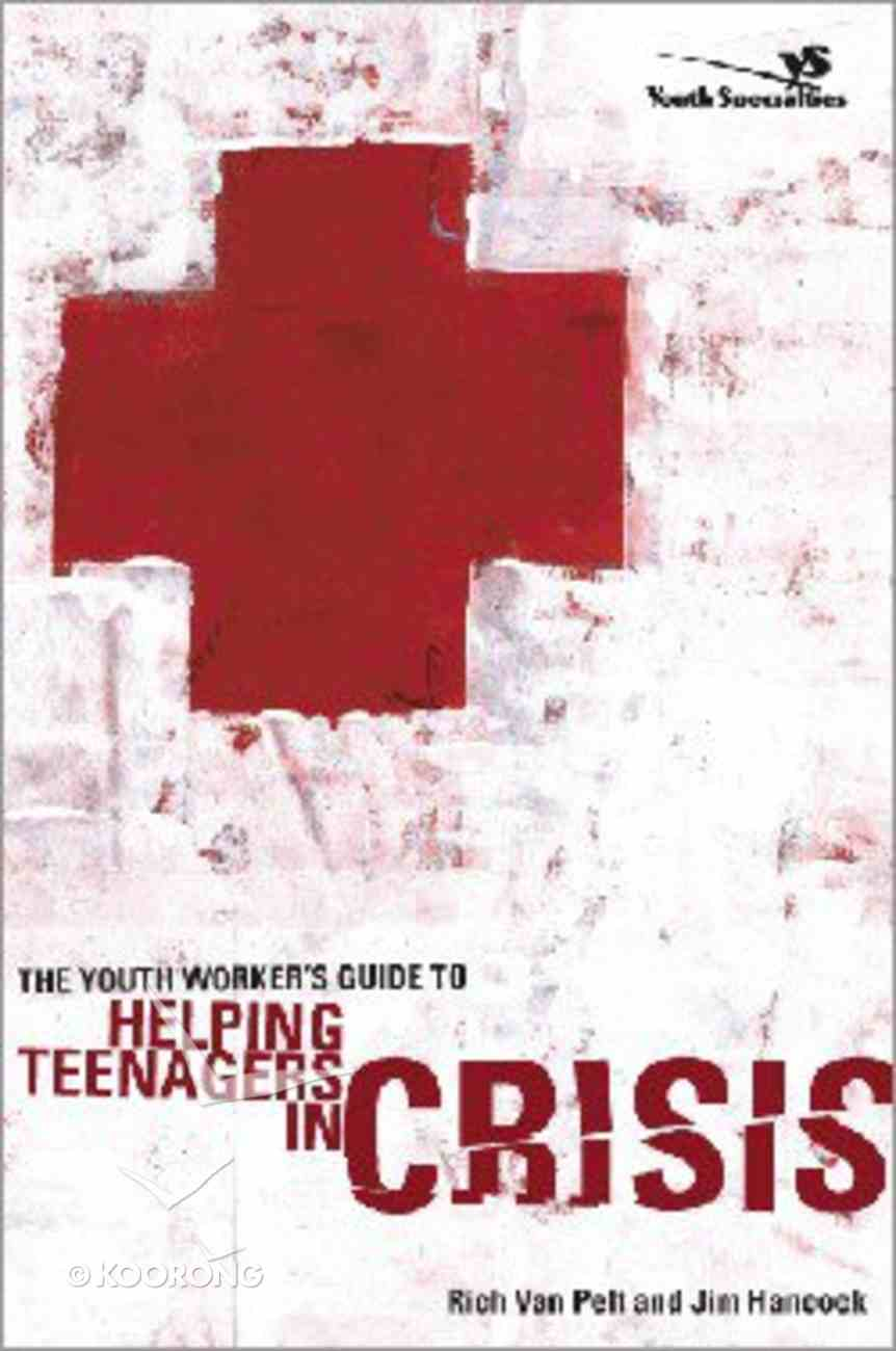 The Youth Worker's Guide to Helping Teenagers in Crisis Hardback