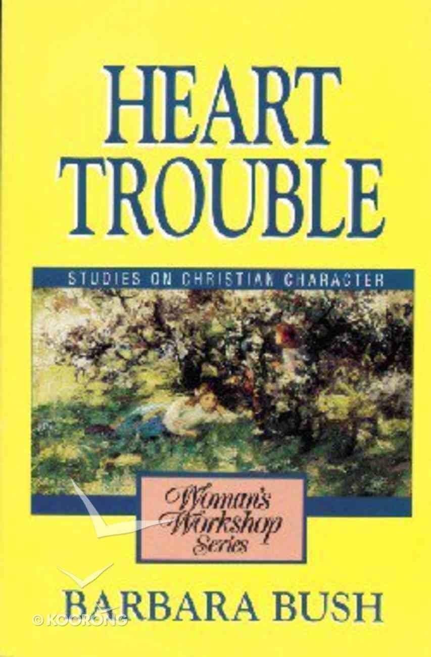 Heart Trouble (Woman's Workshop Series) Paperback