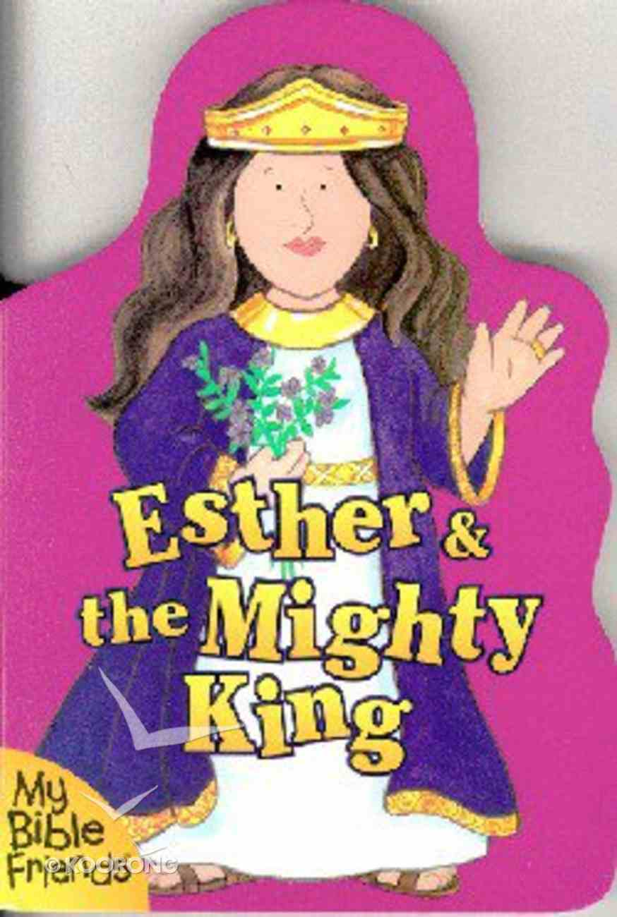 Esther and the Mighty King (My Bible Friends Series) Board Book