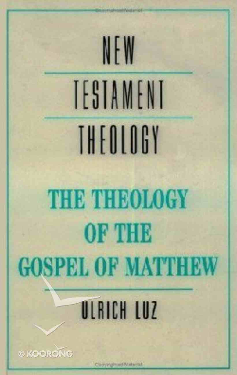 The Theology of the Gospel of Matthew (Cambridge New Testament Theology Series) Paperback
